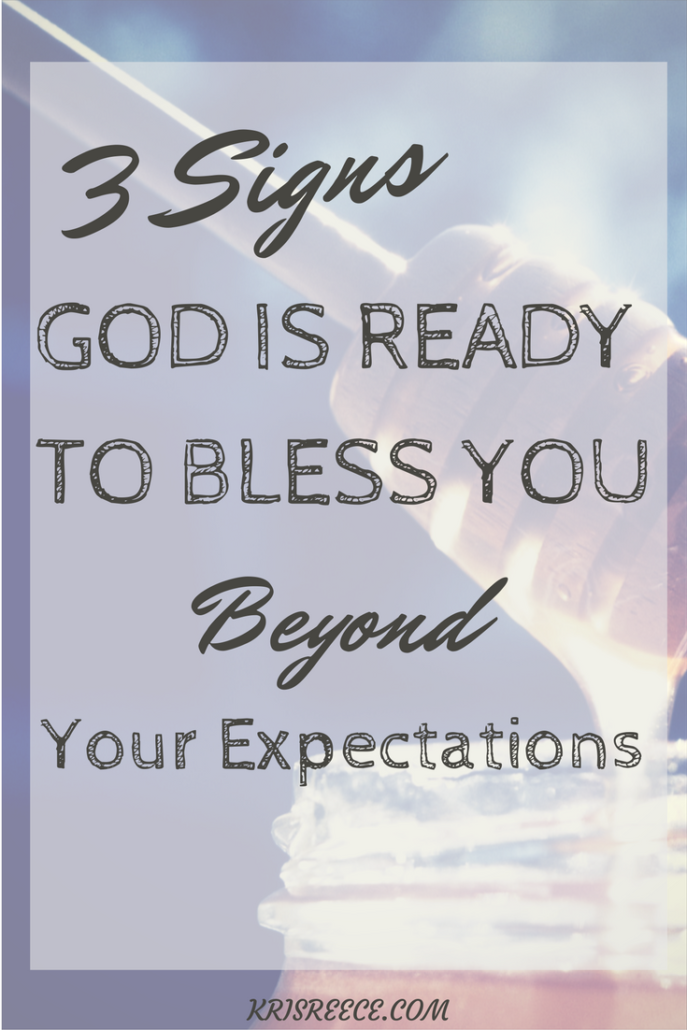 3 Signs That God is Ready to Bless You Beyond Your Expectations