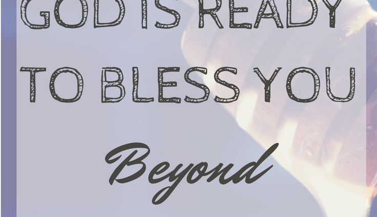 3 Signs That God is Ready to Bless You Beyond Your